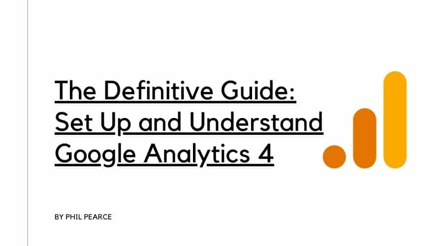 The Definitive Guide Set Up and Understand Google Analytics 4