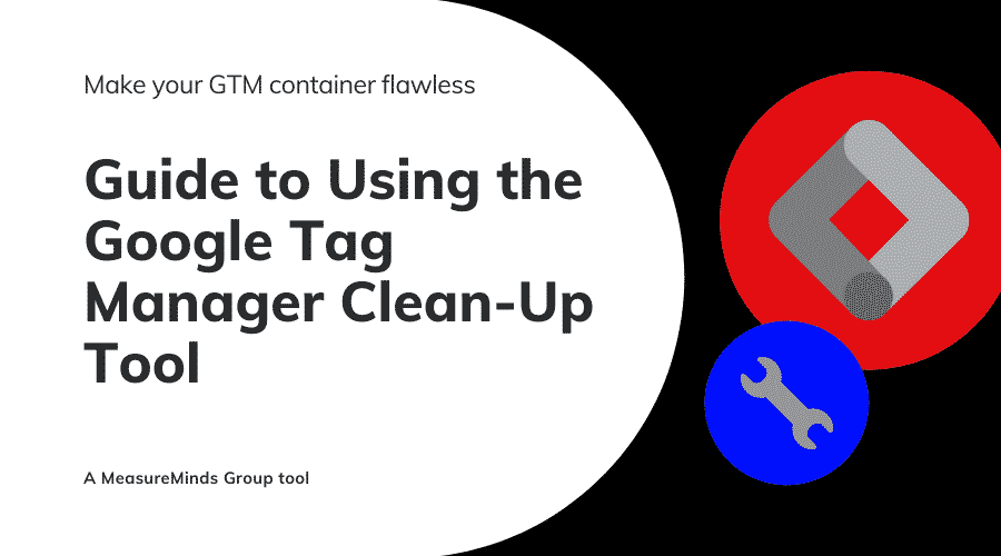 Guide to Using the Google Tag Manager Clean-Up Tool Featured Image